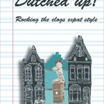Book review: Dutched Up!: Rocking the Clogs, Expat Style