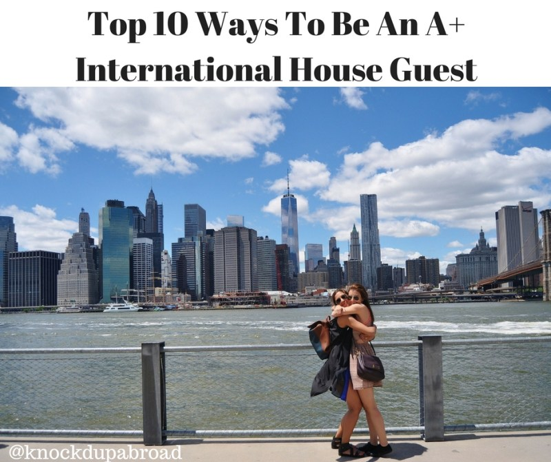 Top 10 Ways To Be An A+ International House Guest