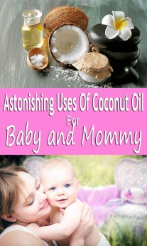 Astonishing Uses Of Coconut Oil For Baby And Mommy