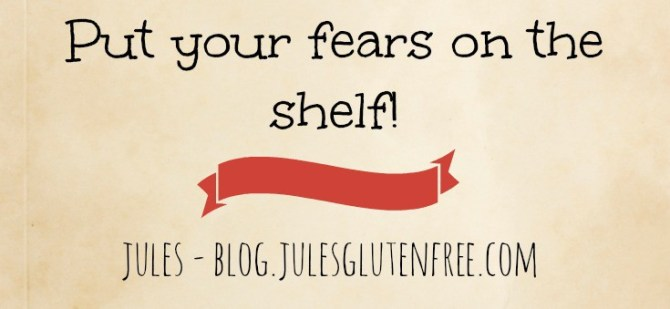 Put your fears on the shelf jules gluten free