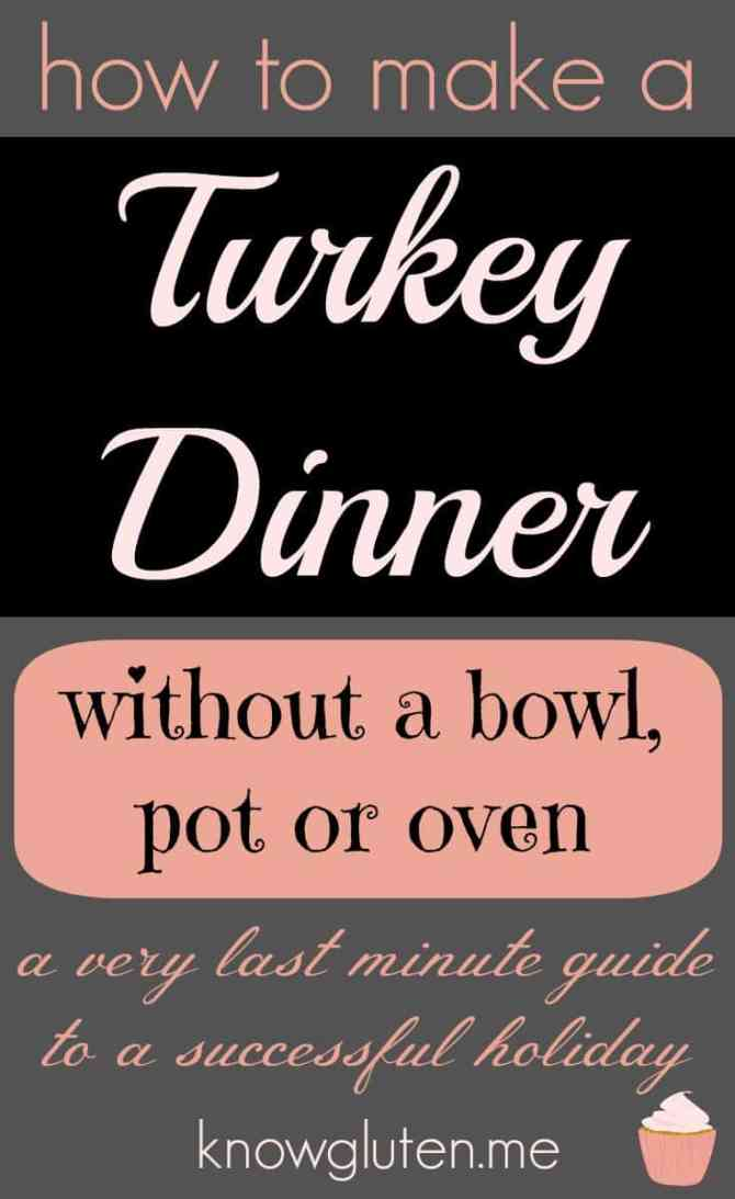 how to make a turkey dinner without a bowl pot or oven. A very last minute guide to a successful holiday from knowgluten.me