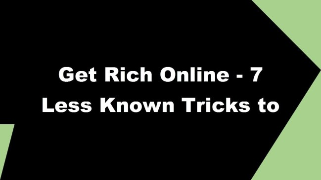 Get To Know These 7 Little-Known Tricks To Get Rich Online