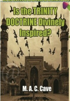 IS THE TRINITY DOCTRINE DIVINELY INSPIRED By M. A. C. Cave