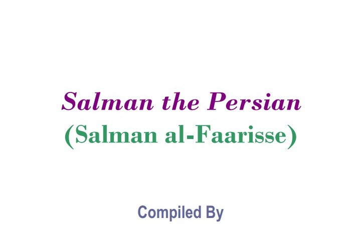 THE SEARCH FOR THE TRUTH BY A MAN KNOWN AS SALMAN THE PERSIAN Compiled By Saleh As-Saleh