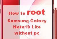 How to root Samsung Galaxy Note10 Lite without pc