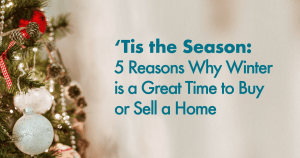 'Tis the Season: Why Winter is a Great Time to Buy or Sell a Home