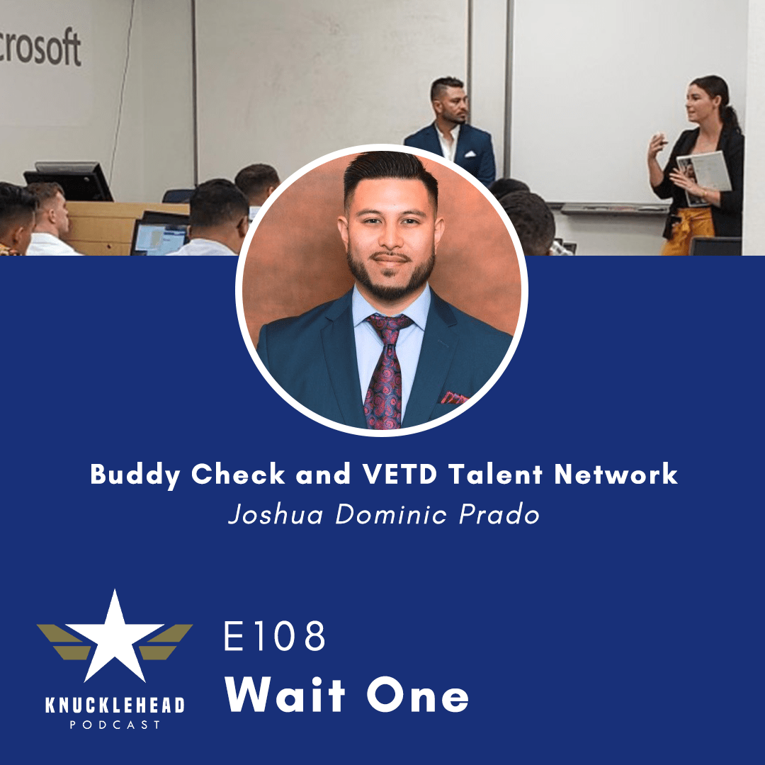 Wait One – Josh Prado of Buddy Check and VETD Talent Network Joins US on Knucklehead Podcast