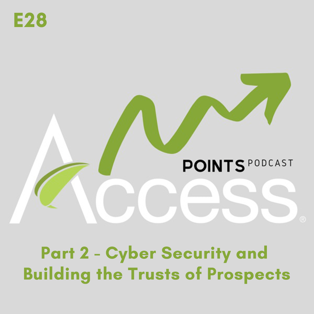 Access Points Podcast: E28, Part 2 – Cyber Security and Building the Trusts of Prospects