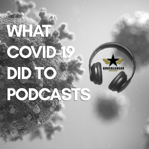 What COVID-19 Did To Podcasts