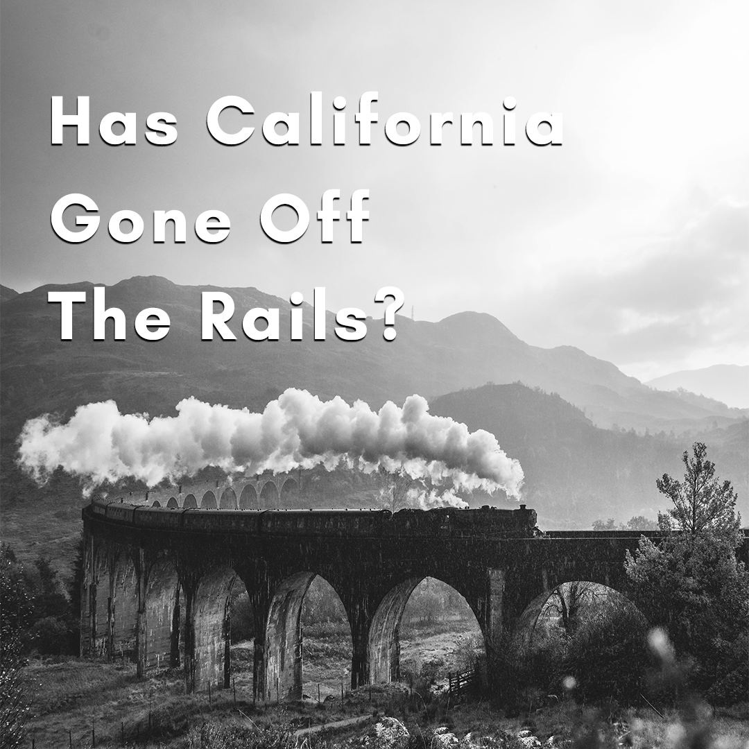 Has California gone off the Rails?