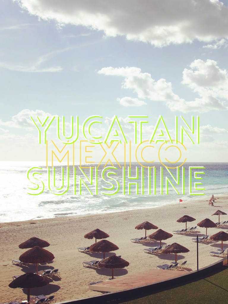 Enjoy the Yucatán Sunshine