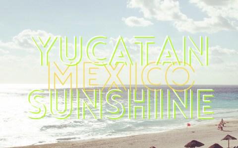 Enjoy the Yucatán Sunshine