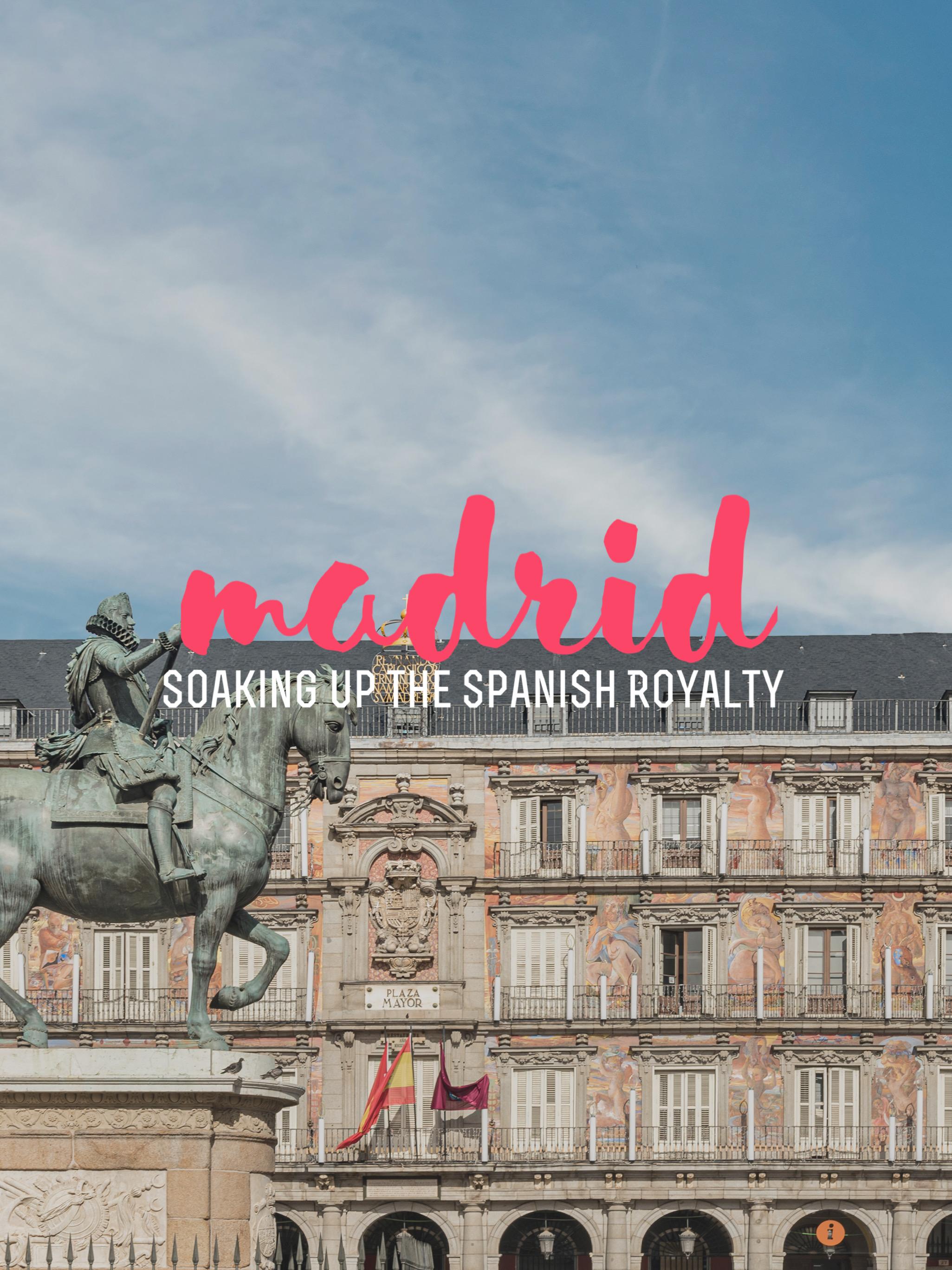 Madrid – Soaking up the Spanish Royalty