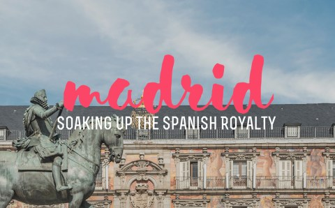 Madrid – Soaking up the Spanish Royalty