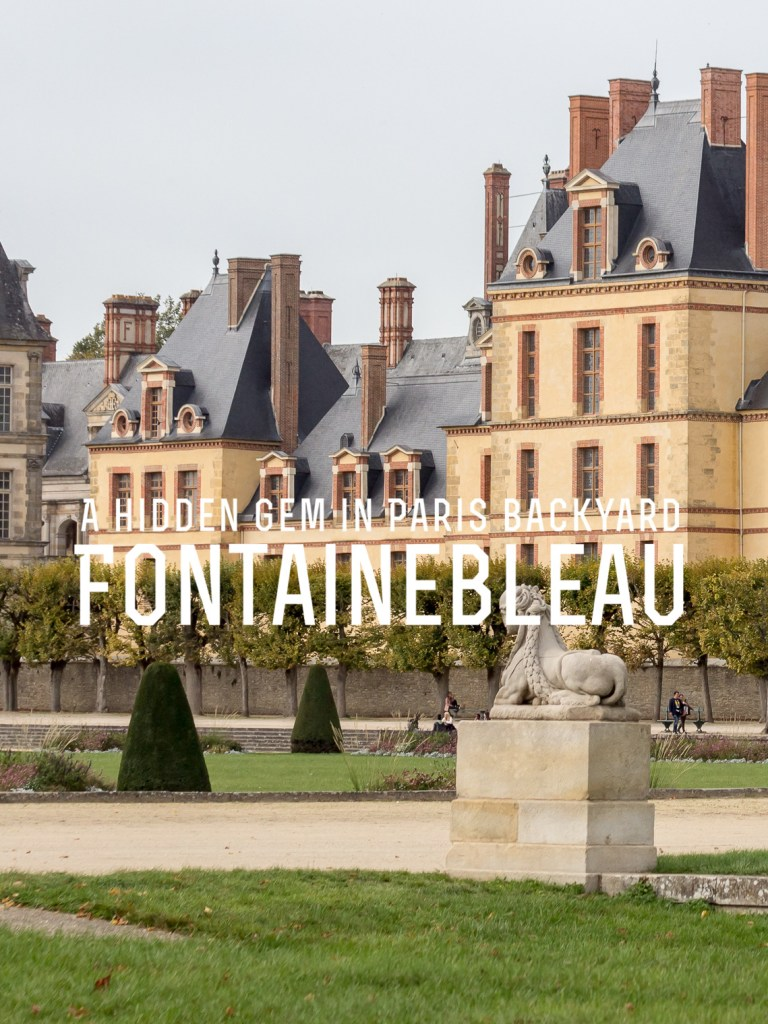 An Easy Travel Guide to Fontainebleau for Your Paris Day Trip