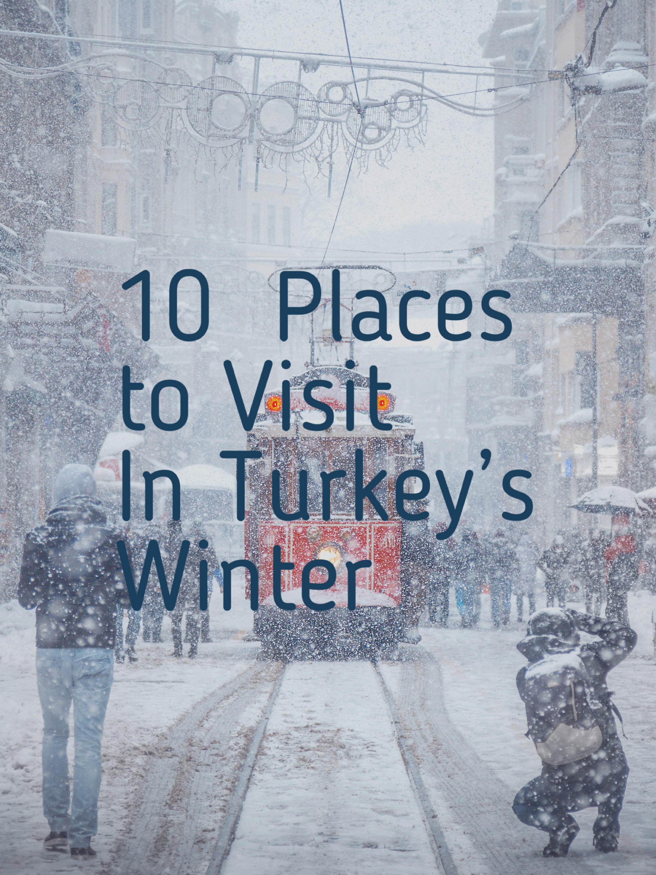 10 Places to Visit in Turkey's Winter