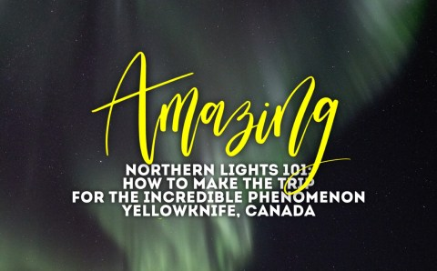 Northern Lights 101: How to Make the Trip to Yellowknife
