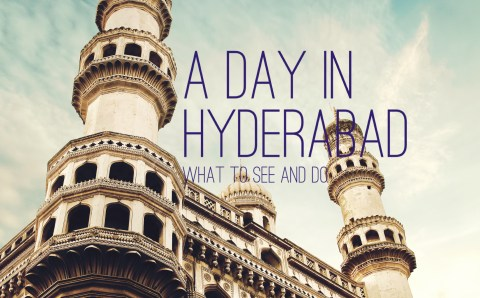 Hyderabad City Guide: What to See & Do in a Day