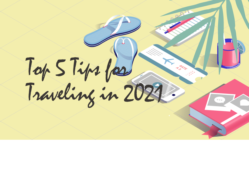 Top 5 Tips for Traveling in 2021