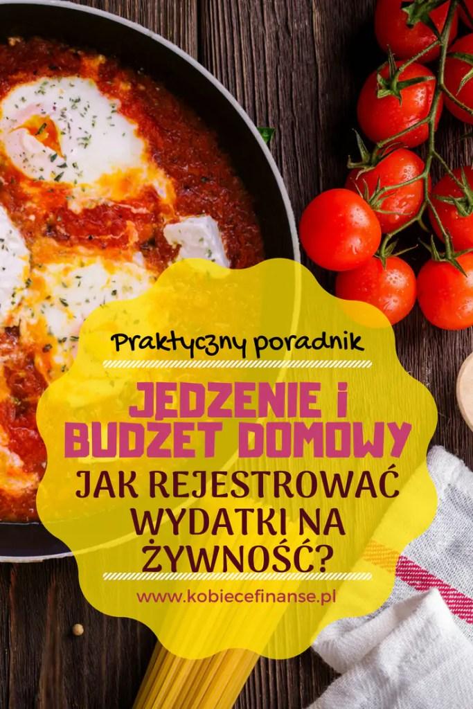 Jedzenie w budżecie domowym - jak rejestrować wydatki na żywność? Blog Kobiece Finanse.
