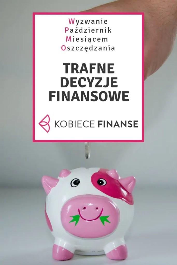 Podejmowanie trafnych decyzji finansowych nie należy wcale do rzeczy prostych. Na co zwracać uwagę przy wyborze produktów bankowych? Czym się kierować podczas wyboru? Podpowiedzi szukaj na blogu Kobiece Finanse w ramach trwającego wyzwania Październik Miesiącem Oszczędzania. #decyzje #trafnedecyzje #dobrywybór #finanse #finanseosobiste #oszczędzanie #PMO #WyzwaniePMO