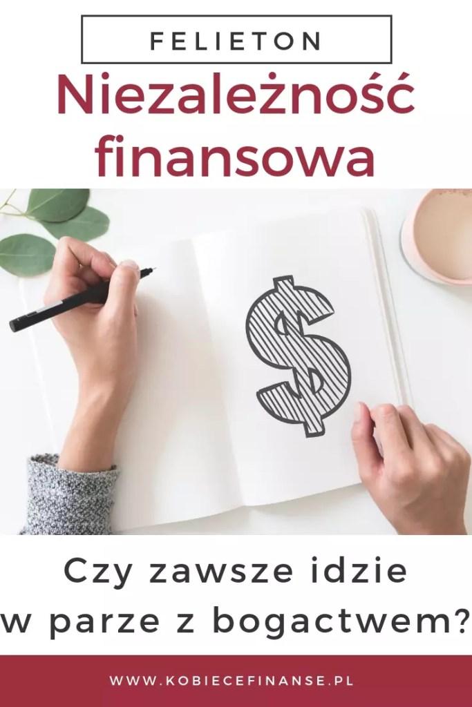 Czy niezależność finansowa i bogactwo są tym samym? Czy, aby osiągnąć niezależność finansową, trzeba być też bogatym? Przeczytaj na blogu Kobiece Finanse, dlaczego uważam, że nie musi tak być! #pieniądze #finanse #niezależnośćfinansowa #wolnośćfinansowa #bogactwo #oszczędzanie #finanseosobiste #felieton #ciekawe #inspiracja