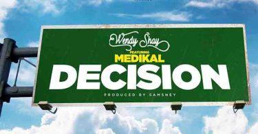 Wendy Shay - Decision Ft Medikal (Prod By Samsney)