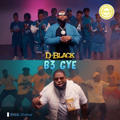D-Black – B3 Gye (Prod By Shaker)