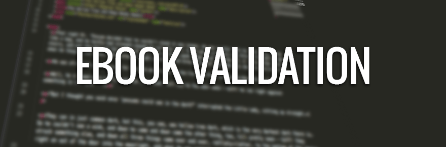 Tech 101: Validating and Testing Your eBooks