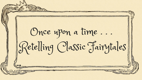Once Upon A Time . . . Retelling Classic Fairytales