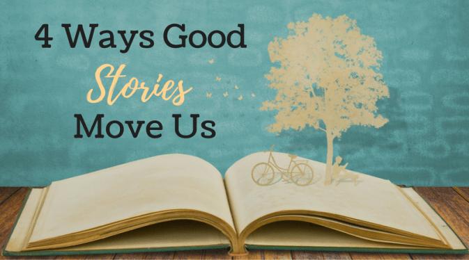4 Ways Good Stories Move Us