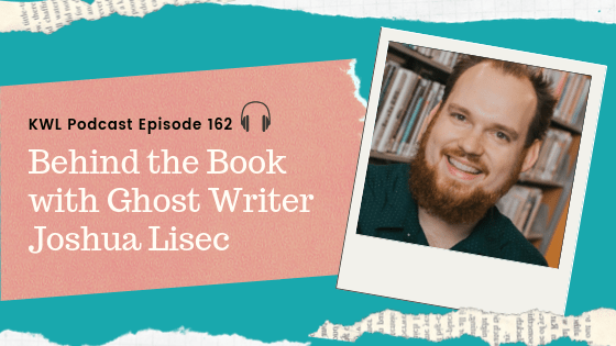 KWL Ep. 162 Behind the Book with Ghost Writer Joshua Lisec