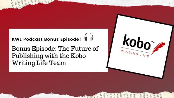 KWL – Bonus Episode: The Future of Publishing with the Kobo Writing Life Team