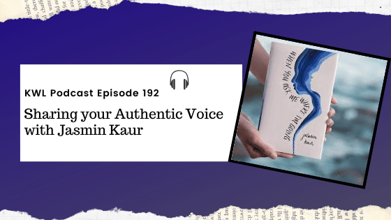 KWL – 192 – Sharing Your Authentic Voice with Jasmin Kaur