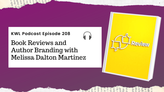 KWL – 208 – Book Reviews and Author Branding with Melissa Dalton Martinez
