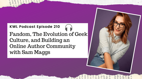 KWL – 210 – Fandom, The Evolution of Geek Culture, and Building an Online Author Community with Sam Maggs