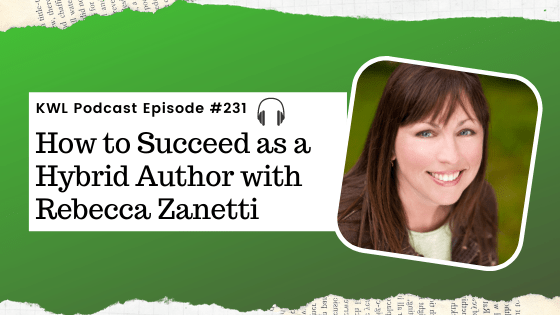 KWL – 231 – How to Succeed as a Hybrid Author with Rebecca Zanetti