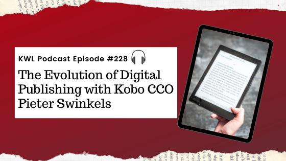 KWL – 228 – The Evolution of Digital Publishing with Kobo CCO Pieter Swinkels