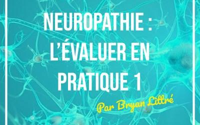 Neuropathie : L'évaluer en pratique
