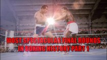 MOST SPECTACULAR FINAL ROUNDS IN BOXING HISTORY VOL 1