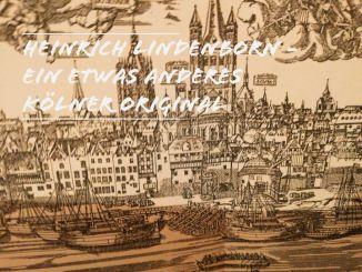 Heinrich Lindenborn - ein etwas anderes Kölner Original seiner Zeit