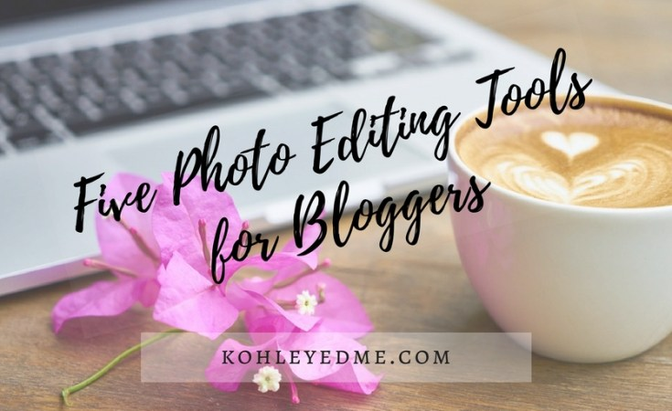 5 Photo Editing Tools for Bloggers kohleyedme.com