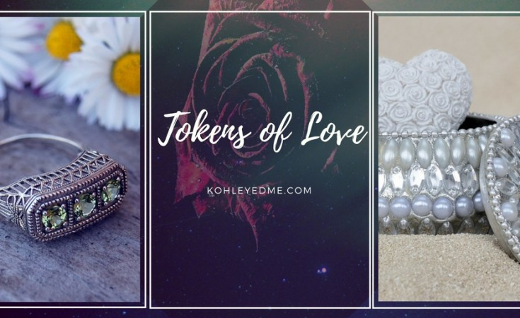 Tokens of Love - Poetry - Kohl Eyed Me