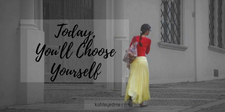 Today I'm choosing myself kohleyedme.com
