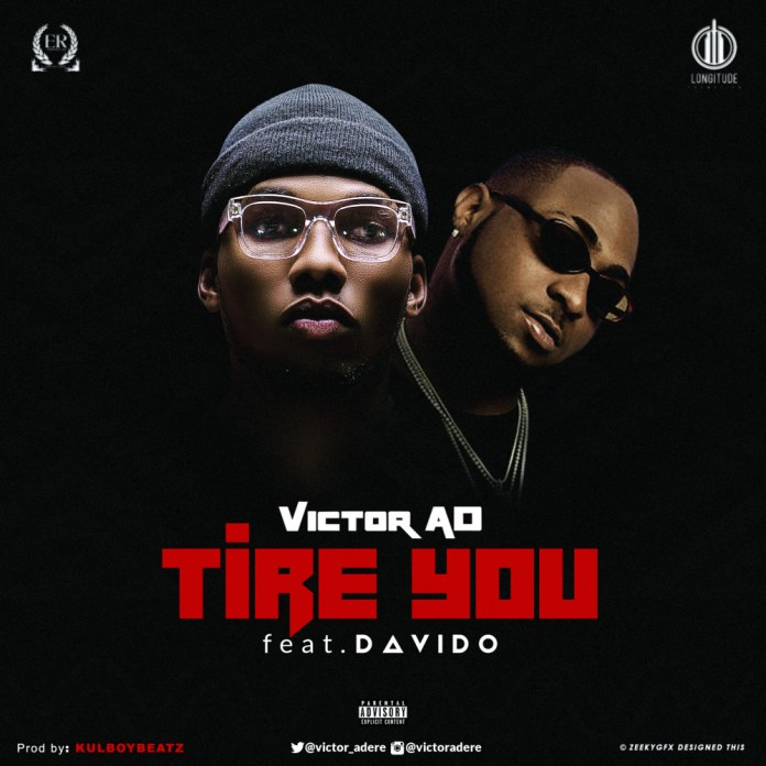 Victor AD Tire You Featuring Davido