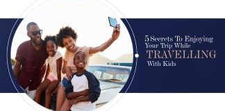 Travel: 5 Secrets To Enjoying Your Trip While Travelling With Kids