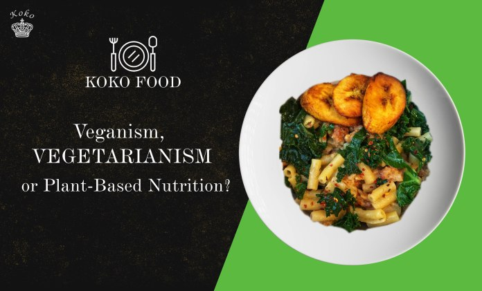 FOOD: Unique Differences You Need To Know About Veganism, Vegetarianism And Plant-Based Nutrition