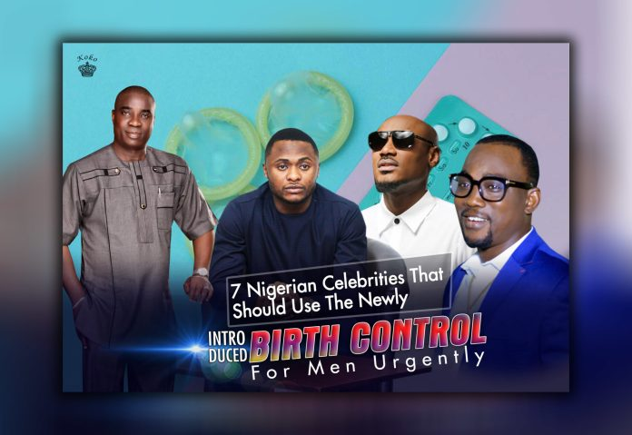 7 Nigerian Celebrities That Should Use The Newly Introduced Birth Control For Men Urgently