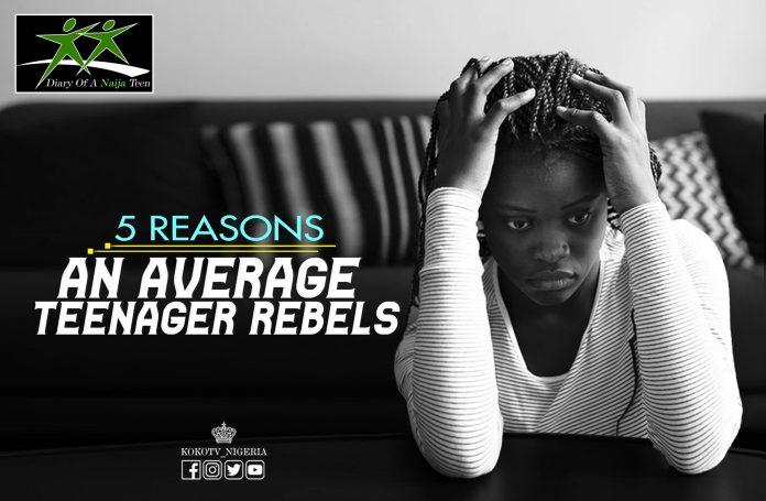 Diary Of A Naija Teen: 5 Reasons Why An Average Teenager Rebels