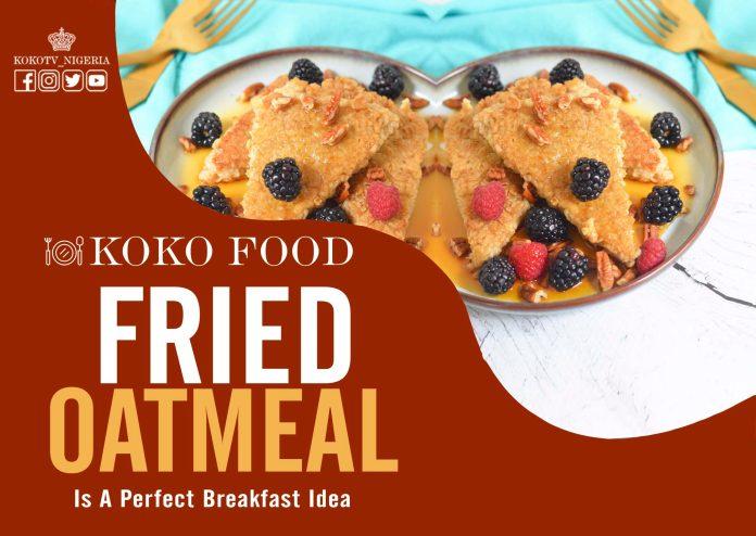 Fried Oatmeal Is Not A Bad Idea For Breakfast